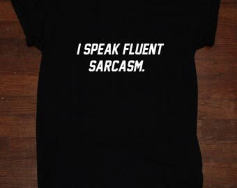 I Speak Fluent Sarcasm Sarcastic  T shirt Tumblr