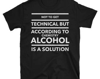 Not To Get Technical But Alcohol Is a Solution T-Shirt
