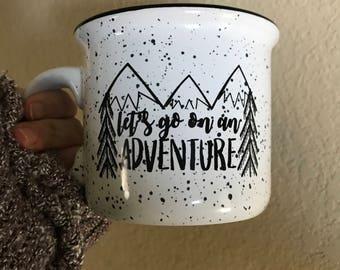 Adventure Mug - Lets Go on an Adventure - Inspirational Quote Mug - Coffee Mug - Tea Mug - Gift For Traveler - Wanderlust- Gift for Hiker-