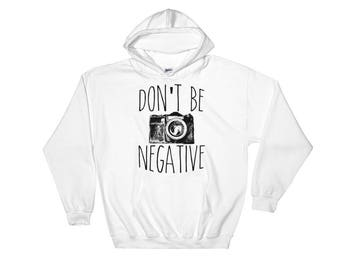 Don't Be Negative Funny Photography Hoodie Sweatshirt