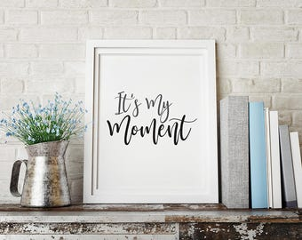 It's My Moment - Printable Office Quote - Printable Wall Décor - Printable Motivational Art