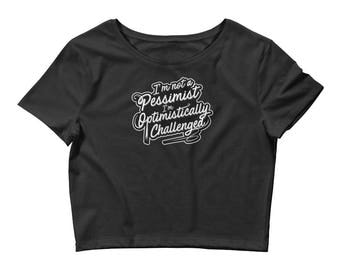 I'm Not A Pessimist I'm Optimistically Challenged T-Shirt - Women's Crop Top Shirt
