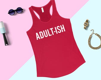 Adult-ish Tank Top for Women - Funny Tees for Women - Popular Tank Tops -  Funny Adult Shirts - Adultish