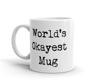 World's Okayest Mug - Worlds Okayest - Statement Mug - Inspirational Mug - Gift for Dad bday - gift-for-her - unique-gift-for-wife - Gift