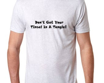 Don't Get Your Tinsel In A Tangle Funny Christmas Tshirt