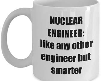 Nuclear Engineer Mug - Funny Sarcastic Nuclear Engineer Coffee Mug Gift