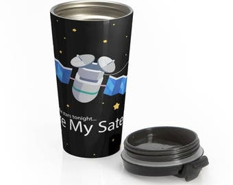 You're My Satellite - Stainless Steel Travel Mug