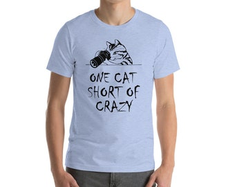 One Cat Short - Crazy Cat Lady - Funny Cat Shirt - Crazy Cat Lady Shirt - Cat Lover - Cat Lover Gift - Gift For Cat Lover - Cat Owner Gift