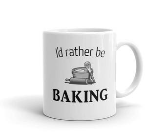 Funny Baker Mug, I'd Rather Be Baking