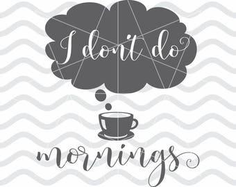 I don't do mornings, Mug svg, Coffee mug, Coffee svg, Coffee dxf, Coffee lover svg, Coffee lover, Coffee cup svg, Coffee cut file