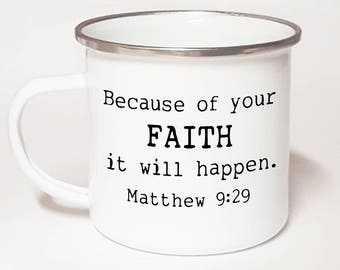Because of Your Faith It Will Happen ~ Christian Coffee Mug ~ Gift Mug ~ Christian Gift For Her ~ Christian Gift For Him ~ Bible Verse Mug