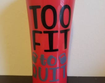 Too fit to Quit Drinkware