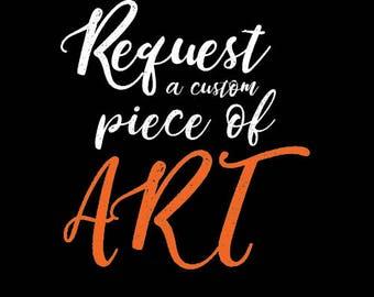 Request A Custom Piece of Art
