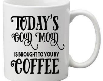 Today's Good Mood Is Brought to you by Coffee Mug/Cup