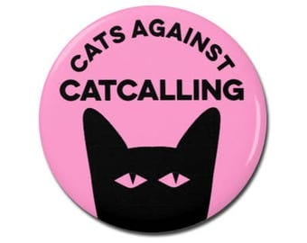 """Cats Against Catcalling 1.25"""" or 2.25"""" Pinback Pin Button Badge Female Empowerment Empowered Woman Feminist Quote Girl Power"""