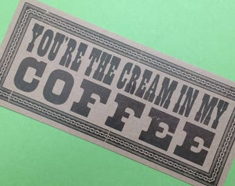 You're the CREAM in MY COFFEE Oversized Postcard Letterpress Hand Printed