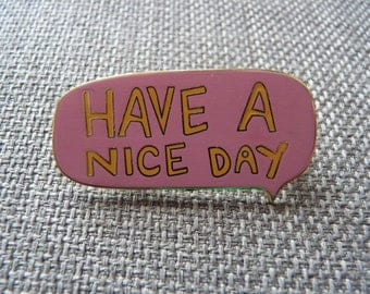 Enamel Have a NICE DAY Speech Brooch