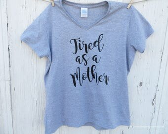 Tired As A Mother V-Neck T-Shirt, Mom Shirt, Mom Life Shirt, Tired Mom Shirt, New Mom Gift, Mom Gift