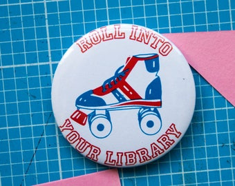 Roll Into Your Library 25mm or 58mm badge / pin