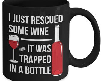 I Just Rescued Some Wine It Was Trapped In A Bottle Funny Liquor Booze Coffee Mug