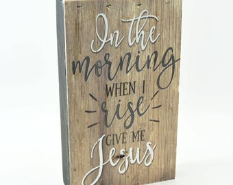 In The Morning When I Rise Give Me Jesus Pallet Box Sign 6x10