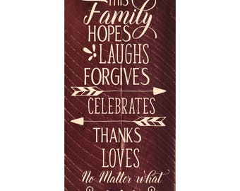 This Family Hopes Laughs Forgives Celebrates Thanks Loves No Matter What Wood Wall Sign 9x18