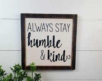 Always stay humble & kind - Custom Rustic Wooden Sign - Made to Order - Home Decor