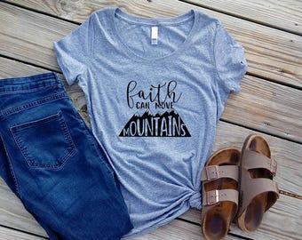 Faith Can Move Mountains Shirt - Womens T Shirt - Faith Inspired Shirt - Faith Shirt - Christian Shirt