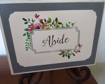 Abide WORD Art Wall Art Shelf Art Gray Grey and White w/ Watercolor Flowers