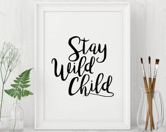 Printable Wall Art - Stay Wild Child - Typography Print