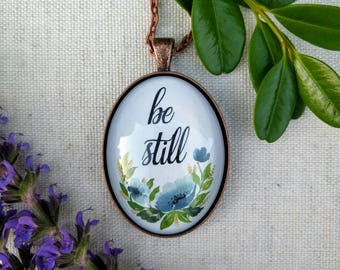 Be Still Watercolor Floral Glass Dome Pendant Necklace - Blue Green Hand Painted Flower Jewelry - Gift for Her - Be Still and Know that I Am