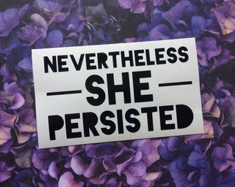 Nevertheless She Persisted vinyl decal - Determination, Inspiration, Feminism. Resistance. Feminist Decal, Political, Bold Modern