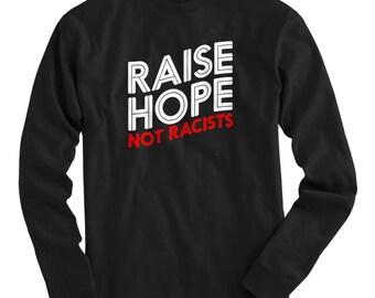 LS Raise Hope Not Racists Tee - Long Sleeve T-shirt - Men S M L XL 2x 3x 4x - Woke T-Shirt, Activist Shirt, Anti-Racism Shirt, Hope Shirt