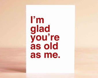 30th Birthday Card - 40th Birthday Card - Friend Birthday Card - Funny Birthday Card - I'm glad you're as old as me.