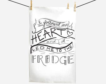 Tea Towel - I Followed My Heart and It Led Me to the Fridge - Gifts for Food Lovers