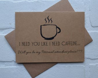 Will you be my personal attendant card I need you like I NEED CAFFEINE bridal card be my bridesmaid card kraft wedding cards bridal party