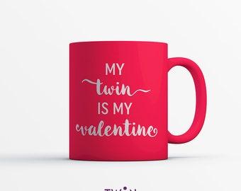 My TWIN is my VALENTINE 10oz MUG - Valentine's Gift - Twin Valentine's Gift