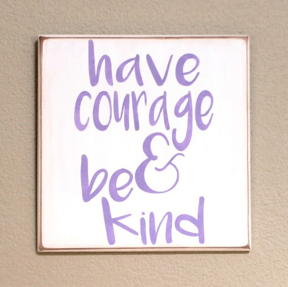 Have Courage & Be Kind - Hand Painted Wooden Sign - 12 x 12 - White with lavender lettering - Quote from the Cinderella Movie - Girl's Decor