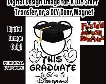 Printable Graduate Going to Disney Shirt Transfer Graduate Shirt Iron On DIY Disney shirts Graduate Going to Disneyland