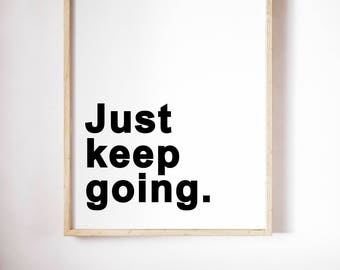 Inspirational Art Prints Quote - Just Keep Going - Art Prints Quote - Printable 18x24