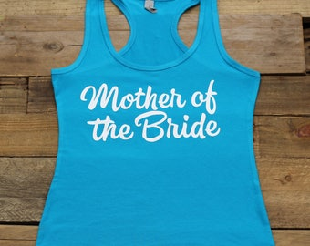 Mother of the Bride Tank Top Bachelorette Party, Bridal Party Shirts Tees, Bridesmaid Gifts,Bridesmaid Tanks,Getting Ready, Jersey Racerback
