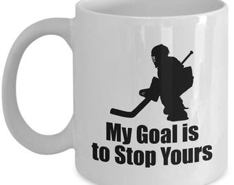 My Goal is to Stop Yours Goalie Goaltender Ice Hockey Mug Gift Coffee Cup