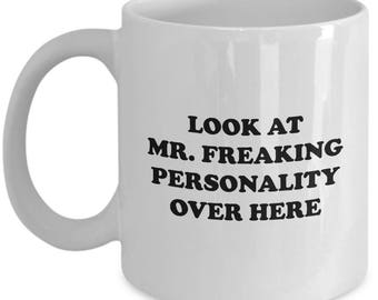 Look at Mr Freaking Personality Funny Mug Gift Sarcastic Birthday Friend Joke Gag Coffee Cup