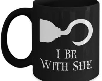 I Be With She Funny Pirate Mug Gift for Husband Boyfriend Caribbean Pirates Sarcastic Couples Coffee Cup