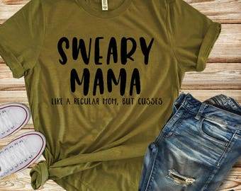 Funny Mom Shirt | Sweary Mama | Sweary Mom Shirt | Women's Shirt | Mom T-Shirt | Mom Shirt with Saying | Cursing Mom | F Bomb | Women's Tee