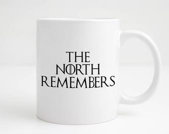 The North Remembers - GOT - Northern Humour - Thrones Quotes - Funny Mug - GOT Mug - GOT Quote - G O T Quote