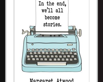 Margaret Atwood In the End, We'll All Become Stories Quote - Unframed Print