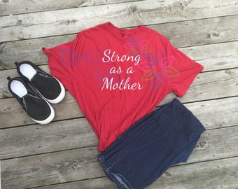 Strong as a Mother shirt, Mom Strong, Mom shirt, Mom Fashion, Mother's Day Gift, Gift for Mom
