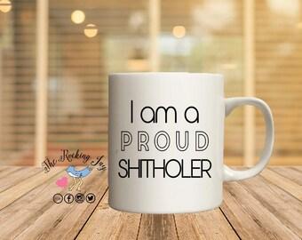 Shithole, shitholer, proud immigrant, Trump , Anti-Trump mug, offensive mugs, funny mug, sublimated mug,