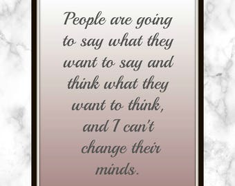 People are going to say what they want to say and think what they want to think and I can't change their minds - Hilary Duff - Quote - Print